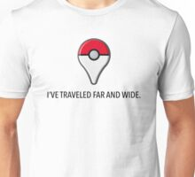 I've Traveled Far and Wide Unisex T-Shirt