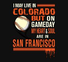 Colorado - I May Live In Colorado But On Gameday My Heart Soul Are In San Francisco Unisex T-Shirt