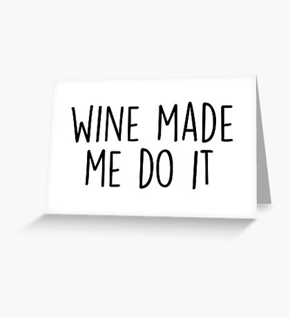 Wine made me do it Greeting Card