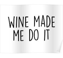 Wine made me do it Poster