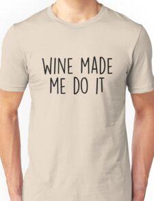 Wine made me do it Unisex T-Shirt