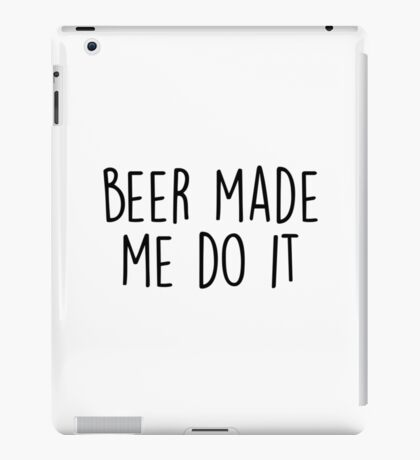 Beer made me do it iPad Case/Skin