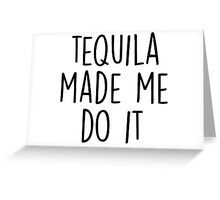 Tequila made me do it Greeting Card