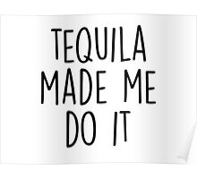 Tequila made me do it Poster