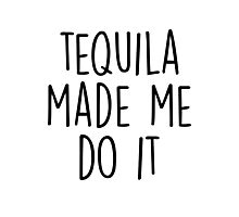 Tequila made me do it Photographic Print