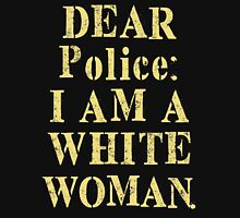 Dear Police I Am A White Woman T-Shirt Womens Fitted T-Shirt