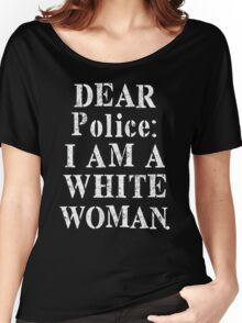 Dear Police I Am A White Woman Funny Shirt Women's Relaxed Fit T-Shirt