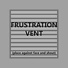 Frustration Vent by QuargRanger