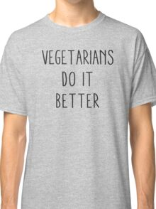 Vegetarians Do It Better Classic T-Shirt