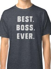 Best Boss Ever Classic T-Shirt