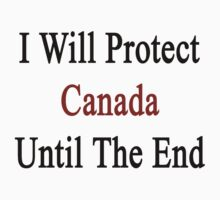 I Will Protect Canada Until The End  by supernova23