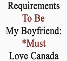 Requirements To Be My Boyfriend: *Must Love Canada  by supernova23