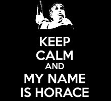 Keep Calm My Name... is Horace by Rachel Flanagan