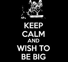 Keep Calm and Wish to Be Big by Rachel Flanagan