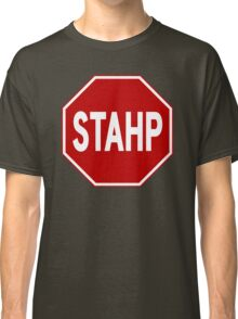 STAHP! Sign  Classic T-Shirt