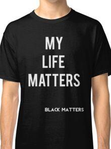 My Life Matters Classic T-Shirt