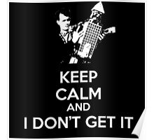 Keep Calm and I Don't Get It. Poster