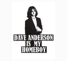 Dave Anderson Is My Homeboy by mrdaveanderson