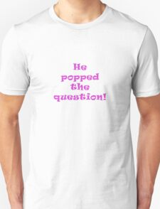 He Popped the Question Unisex T-Shirt