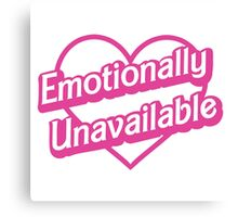 Emotionally Unavailable Canvas Print