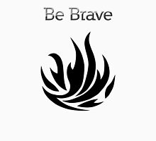 Be Brave flames - Dauntless Unisex T-Shirt