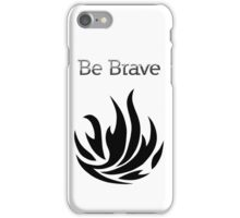 Be Brave flames - Dauntless iPhone Case/Skin