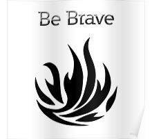 Be Brave flames - Dauntless Poster