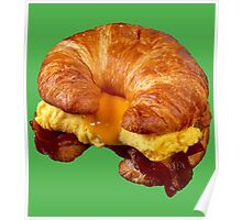 EGG CHEESE AND BACON (CROISSANT) Poster