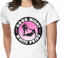 Good Night White Pride  Womens Fitted T-Shirt