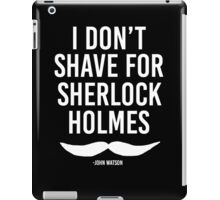 I Don't Shave for Sherlock Holmes, Light Version iPad Case/Skin