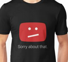 Sorry about that. Unisex T-Shirt