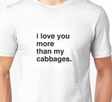 I love you more than my cabbages Unisex T-Shirt