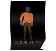 He doesnt like you. Poster
