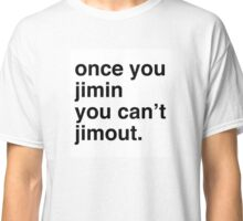 Once you Jimin... Classic T-Shirt