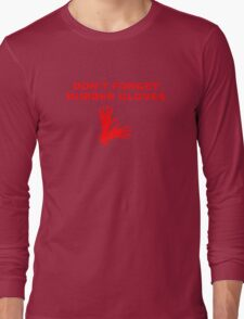 Don't Forget Rubber Gloves! Long Sleeve T-Shirt