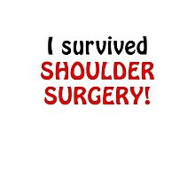 I Survived Shoulder Surgery Photographic Print
