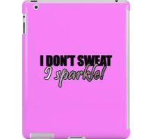 i don't sweat i sparkle iPad Case/Skin