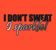 i don't sweat i sparkle by Glamfoxx