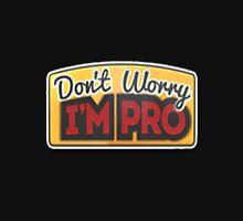 Don't Worry I'm Pro Unisex T-Shirt
