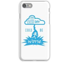 My Bad Day Could Be Worse iPhone Case/Skin