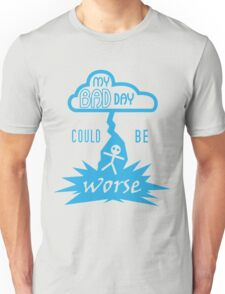 My Bad Day Could Be Worse Unisex T-Shirt
