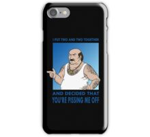 You're Pissing Me Off iPhone Case/Skin