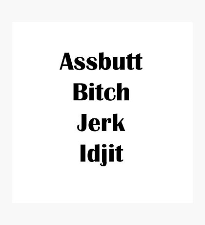 Supernatural (Assbutt, Jerk, Bitch, Idgit) Photographic Print