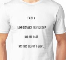"""""""I'm In A Long Distance Relationship And All I Got Was..."""" Unisex T-Shirt"""