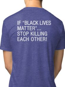 If Black Lives Matter Stop Killing Each Other T-Shirt Tri-blend T-Shirt