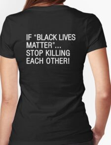 If Black Lives Matter Stop Killing Each Other T-Shirt Womens Fitted T-Shirt