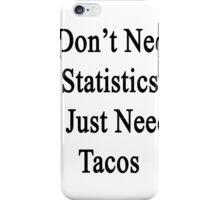 I Don't Need Statistics I Just Need Tacos  iPhone Case/Skin