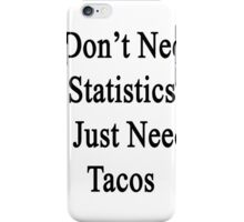 I Don't Need Statistics I Just Need Tacos  iPhone Case/Skin