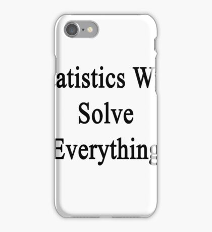 Statistics Will Solve Everything  iPhone Case/Skin