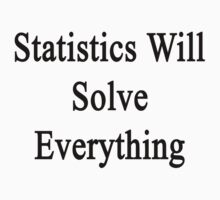 Statistics Will Solve Everything  by supernova23